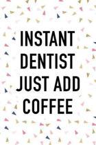 Instant Dentist Just Add Coffee