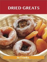 Dried Greats: Delicious Dried Recipes, The Top 100 Dried Recipes