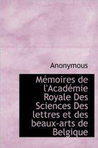 M Moires de L'Acad Mie Royale Des Sciences Des Lettres Et Des Beaux-Arts de Belgique