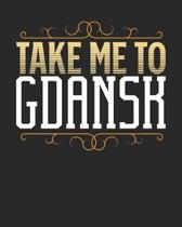 Take Me To Gdansk: Gdansk Travel Journal- Gdansk Vacation Journal - 150 Pages 8x10 - Packing Check List - To Do Lists - Outfit Planner An