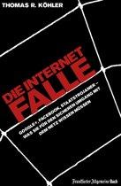Die Internetfalle: Google+, Facebook, Staatstrojaner - Was Sie für Ihren sicheren Umgang mit dem Netz wissen müssen