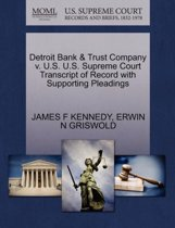 Detroit Bank & Trust Company V. U.S. U.S. Supreme Court Transcript of Record with Supporting Pleadings