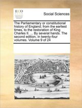 The Parliamentary or Constitutional History of England; From the Earliest Times, to the Restoration of King Charles II. ... by Several Hands. the Second Edition, in Twenty-Four Volumes. Volume 9 of 24