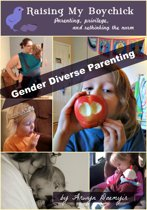 Gender Diverse Parenting: A Raising My Boychick Collection