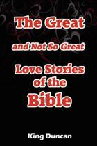 The Great and Not So Great Love Stories of the Bible