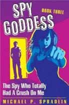 Spy Goddess Book 3: The Spy Who Totally Had A Crush On Me