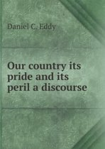 Our Country Its Pride and Its Peril a Discourse