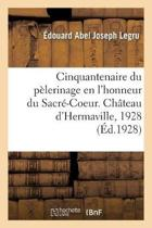 Le Cinquantenaire Du P lerinage En l'Honneur Du Sacr -Coeur, Institu Hermaville, Allocution