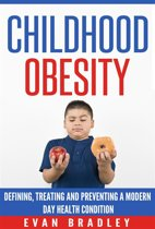 Childhood Obesity: Defining, Preventing and Treating a Modern Day Health Condition