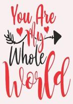 you are my whole world: great girlfriend gift: Romantic Journal or Planner loving gift for girlfriend, Elegant notebook special gift for girlf