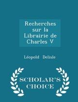 Recherches Sur La Librairie de Charles V - Scholar's Choice Edition