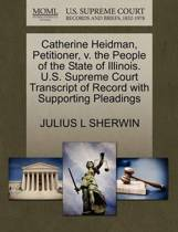 Catherine Heidman, Petitioner, V. the People of the State of Illinois. U.S. Supreme Court Transcript of Record with Supporting Pleadings