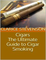 Cigars: The Ultimate Guide to Cigar Smoking
