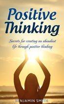 Positive Thinking: Secrets for Creating an Abundant Life Through Positive Thinking