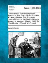 The Correct, Full and Impartial Report of the Trial of REV. Ephraim K. Avery, Before the Supreme Judicial Court of the State of Rhode Island, at Newport, May 6, 1832, for the Murder of Sarah M. Cornell