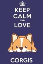 Keep Calm And Love Corgis: Funny Corgi Dog Lover Journal / Notebook / Diary Perfect for Birthday Card Present or Christmas Gift Support Mans Best