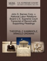 John S. Barnes Corp. V. National Labor Relations Board U.S. Supreme Court Transcript of Record with Supporting Pleadings