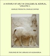 A History of Art in Chaldæa & Assyria, Volume I.