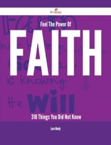 Feel The Power Of Faith - 318 Things You Did Not Know