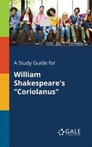 A Study Guide for William Shakespeare's Coriolanus