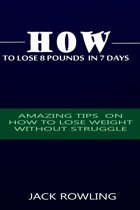 How to Lose 8 Pounds in 7 Days