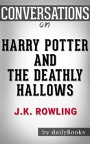 Harry Potter and the Deathly Hallows: A Novel By J. K. Rowling | Conversation Starters
