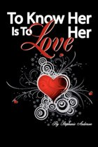 To Know Her is To Love Her