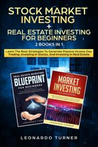 Stock Market Investing + Real Estate Investing For Beginners 2 Books in 1 Learn The Best Strategies To Generate Passive Income Day Trading, Investing In Stocks, And Investing In Real Estate