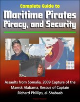 Complete Guide to Maritime Pirates, Piracy, and Security, Assaults from Somalia, 2009 Capture of the Maersk Alabama, Rescue of Captain Richard Phillips, al-Shabaab