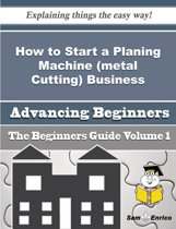 How to Start a Planing Machine (metal Cutting) Business (Beginners Guide)