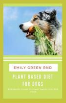 Plant Based Diet for Dogs: Beginners guide to plant based diet for dogs