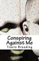 Conspiring Against Me