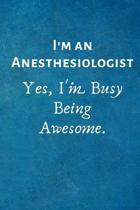 I'm an Anesthesiologist. Yes, I'm Busy Being Awesome.