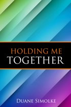 Holding Me Together: Essays and Poems