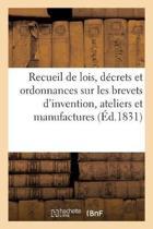 Recueil de Lois, D crets Et Ordonnances Sur Les Brevets d'Invention, Les Ateliers Et Manufactures