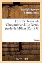 Oeuvres Choisies de Chateaubriand. Tome 8 Le Paradis Perdu de Milton
