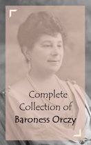 Complete Collection of Baroness Orczy