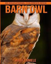 Barn Owl! an Educational Children's Book about Barn Owl with Fun Facts & Photos