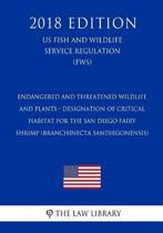 Endangered and Threatened Wildlife and Plants - Designation of Critical Habitat for the San Diego Fairy Shrimp (Branchinecta Sandiegonensis) (Us Fish and Wildlife Service Regulation) (Fws) (2018 Edition)