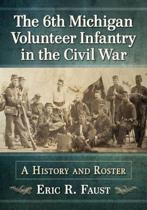 The 6th Michigan Volunteer Infantry in the Civil War