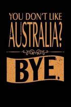 You Don't Like Australia? Bye.