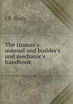 The Tinman's Manual and Builder's and Mechanic's Handbook