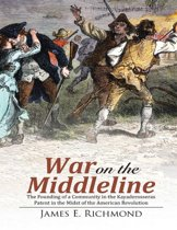 War On the Middleline: The Founding of a Community In the Kayaderosseras Patent In the Midst of the American Revolution