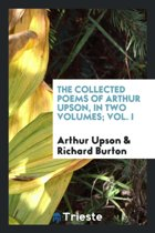 The Collected Poems of Arthur Upson, in Two Volumes; Vol. I