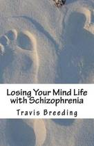 Losing Your Mind Life with Schizophrenia
