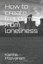 How to Create Freedom from Loneliness