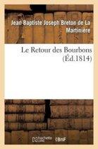 Le Retour Des Bourbons, Ou Coup d'Oeil Sur Les Causes Qui Rendent Le R�tablissement de Nos Princes