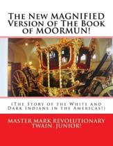 The New MAGNIFIED Version of The Book of MOORMUN!