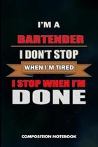 I Am a Bartender I Don't Stop When I Am Tired I Stop When I Am Done