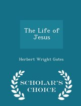 The Life of Jesus - Scholar's Choice Edition